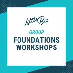 Little Biz Group Foundations Workshop