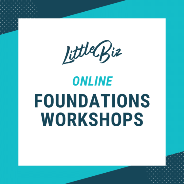 Little Biz Online Foundations Workshop